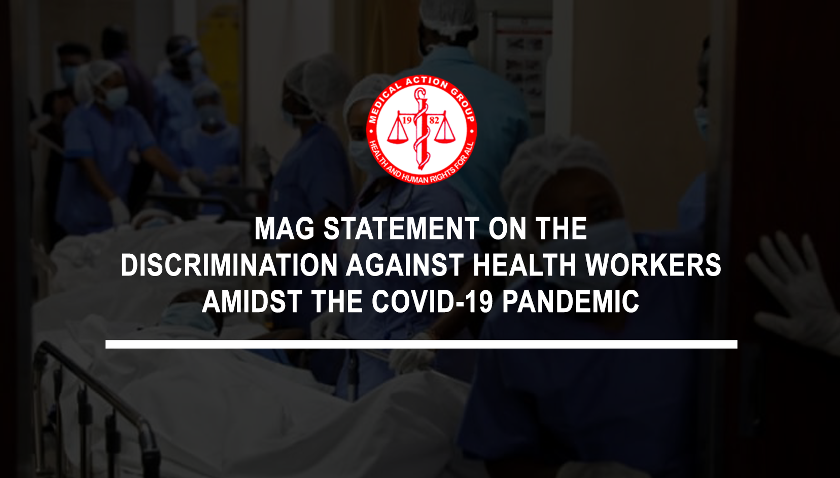 All forms of discrimination against Health Workers must end NOW!, MAG Statement on the Discrimination against Health Workers amidst the COVID-19 Pandemic