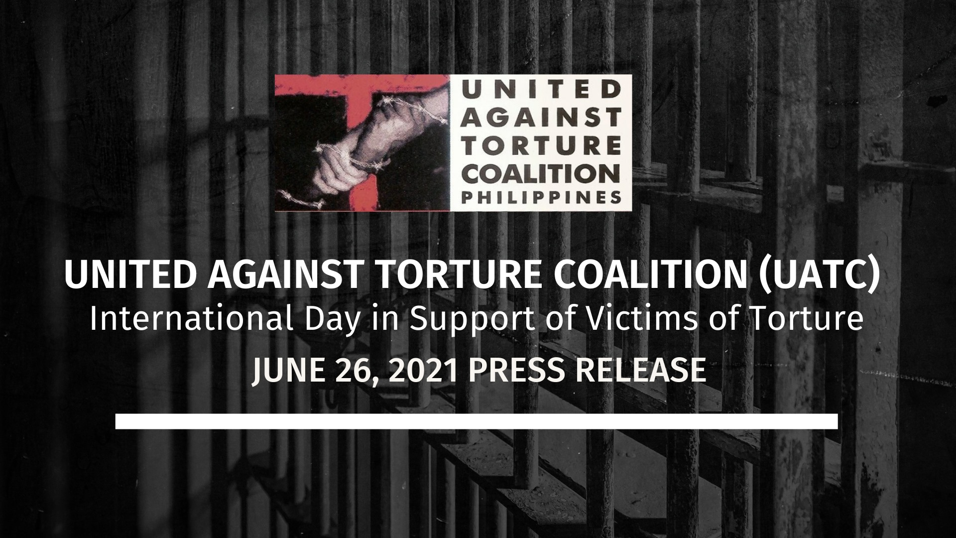 """""""Philippine government must guarantee health care of persons deprived of liberty and  decongest  prison population to reduce the risk of COVID 19 spread"""", UATC Press Release on International Day in Support of Victims of Torture 2021"""
